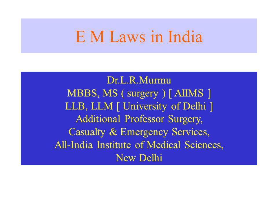E M Laws in India Dr.L.R.Murmu MBBS, MS ( surgery ) [ AIIMS ]